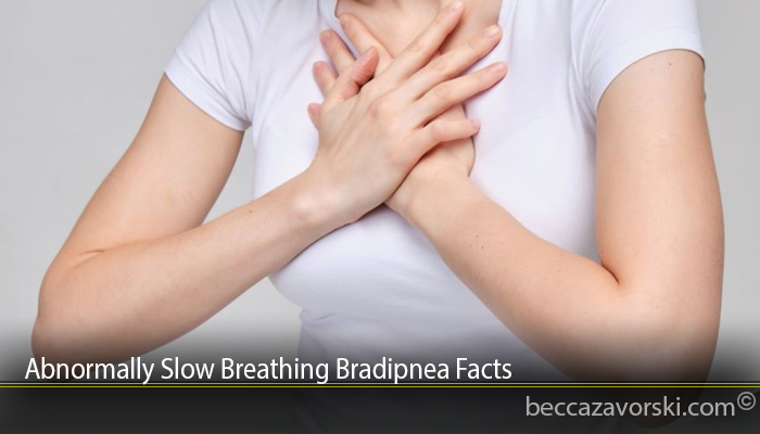 Abnormally Slow Breathing Bradipnea Facts